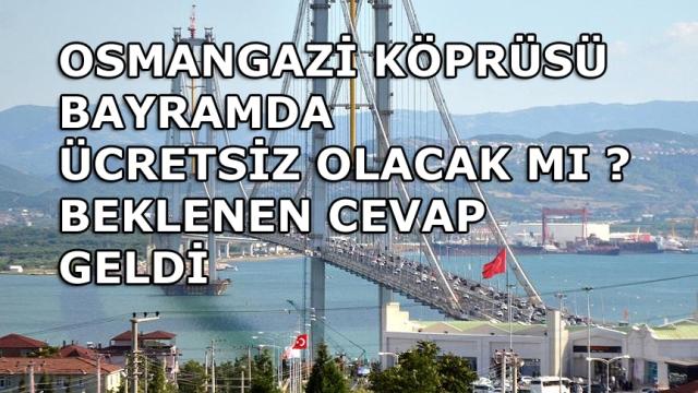 Osmangazi Köprüsü Ücretsiz Olacak mı ?