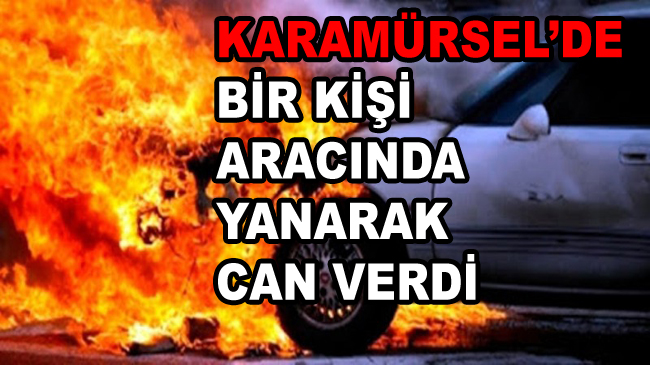 Karamürsel'de Bir Kişi Yanarak Hayatını Kaybetti