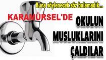 Karamürsel'de Okul Musluklarını Çaldılar