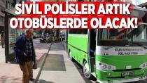 Sivil polisler artık otobüslerde olacak!