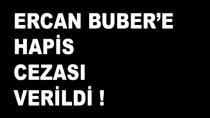 Ercan Buber'e Hapis Cezası Verildi.