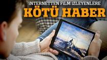 İnternetten film izleyenlere kötü haber