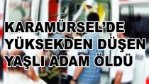 Karamürsel'de Yaşlı Adam Yüksekden Düştü Öldü