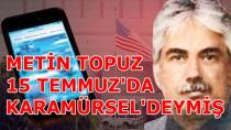 Metin Topuz 15 Temmuz'da Karamürsel'deymiş