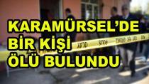 Karamürsel'de Bir Kişi Ölü Bulundu