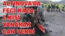 Altınova'da Feci Kaza 2 Kişi Yanarak Can Verdi