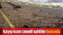 Kayıp kızın cesedi sahilde bulundu