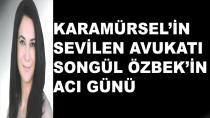 Avukat Songül Erdem Özbek'in Acı Günü