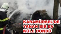 Karamürsel'de Yanan Ev Küle Döndü