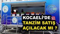 Kocaeli'de Tanzim Satış Açılacak mı ?