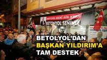 Betonyol'dan Başkan Yıldırım'a Tam Destek
