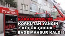 Karamürsel'de Korkutan Yangın 3 Çocuk Mahsur Kaldı