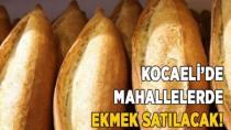 Kocaeli'de Ekmekler Mahallelerde Satılacak