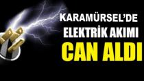 Karamürsel'de Elektrik Akımı  Can Aldı