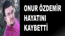 Karamürselli Onur Genç Yaşta Hayatını Kaybetti