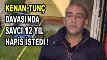 Kenan Tunç Davasında Savcı 12 Yıl Hapis İstedi