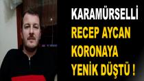 Karamürselli Recep Aycan Koronaya Yenildi